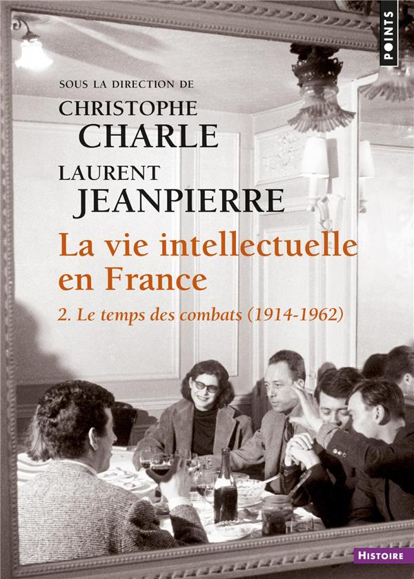 - LA VIE INTELLECTUELLE EN FRANCE. 2. LE TEMPS DES COMBATS (1914-1962) - VOL2